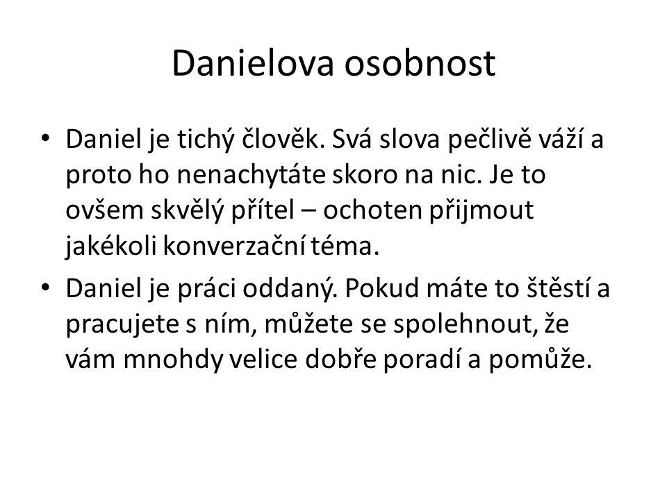 Danielova osobnost • Daniel je tichý člověk. Svá slova pečlivě váží a proto ho nenachytáte skoro na nic. Je to ovšem skvělý přítel – ochoten přijmout