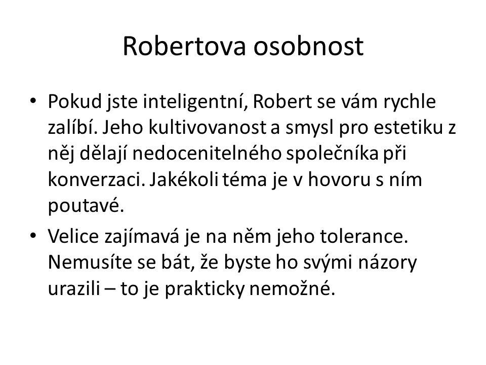 Robertova osobnost • Pokud jste inteligentní, Robert se vám rychle zalíbí. Jeho kultivovanost a smysl pro estetiku z něj dělají nedocenitelného společ