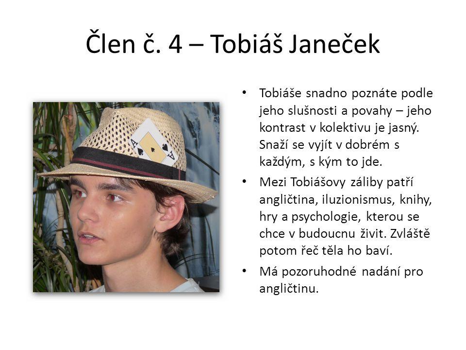 Člen č. 4 – Tobiáš Janeček • Tobiáše snadno poznáte podle jeho slušnosti a povahy – jeho kontrast v kolektivu je jasný. Snaží se vyjít v dobrém s každ