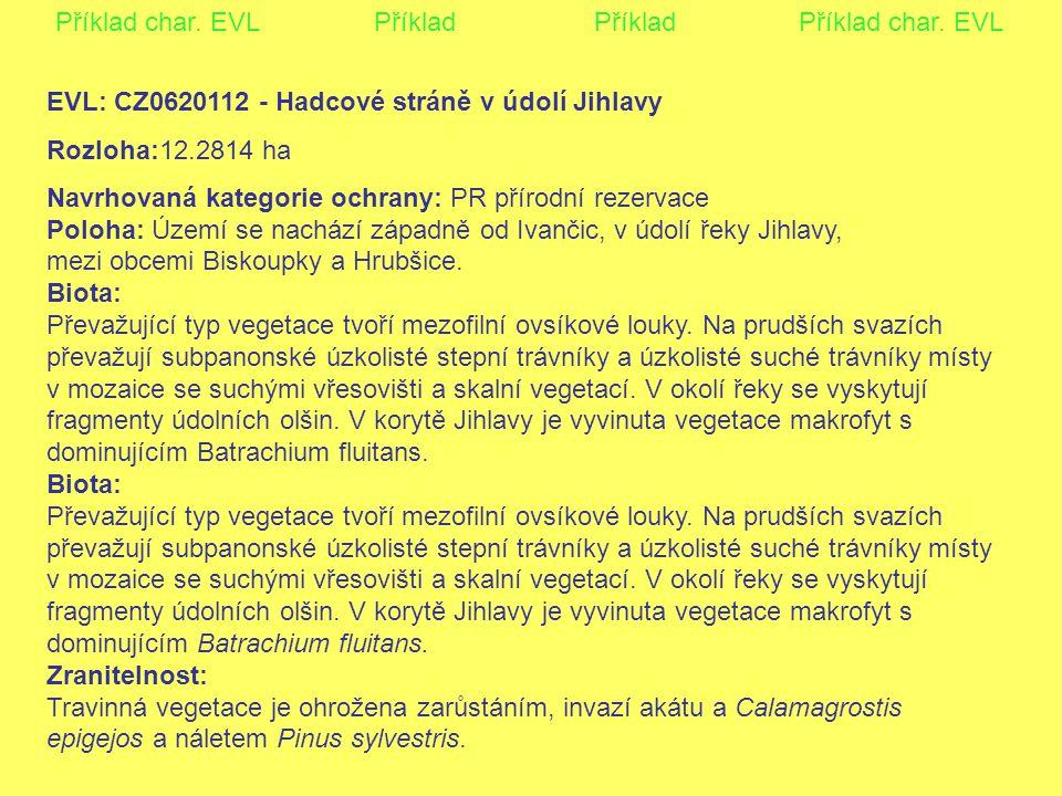 Příklad char. EVLPříklad PříkladPříklad char. EVL EVL: CZ0620112 - Hadcové stráně v údolí Jihlavy Rozloha:12.2814 ha Navrhovaná kategorie ochrany: PR