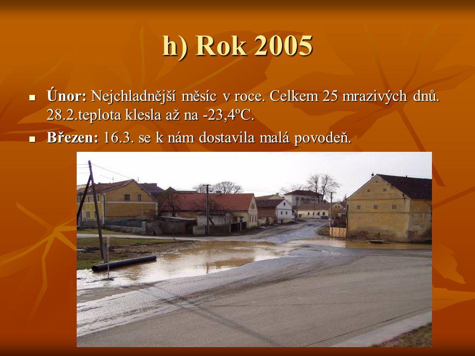 h) Rok 2005  Únor: Nejchladnější měsíc v roce. Celkem 25 mrazivých dnů. 28.2.teplota klesla až na -23,4ºC.  Březen: 16.3. se k nám dostavila malá po