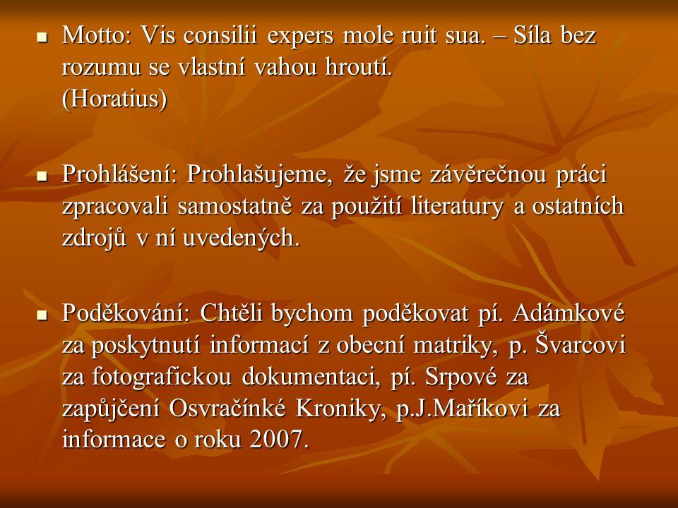  Motto: Vis consilii expers mole ruit sua. – Síla bez rozumu se vlastní vahou hroutí. (Horatius)  Prohlášení: Prohlašujeme, že jsme závěrečnou práci
