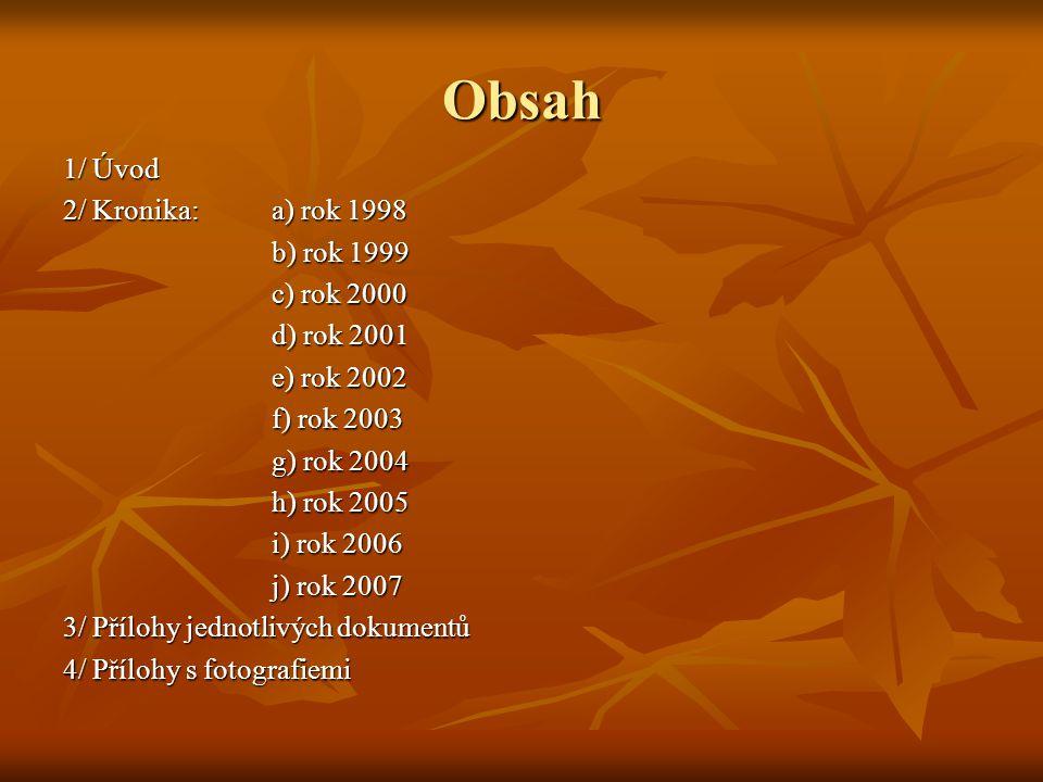 j) Rok 2007  Leden: 18.1.k nám dorazil orkán Kyrill, který napáchal velké škody.