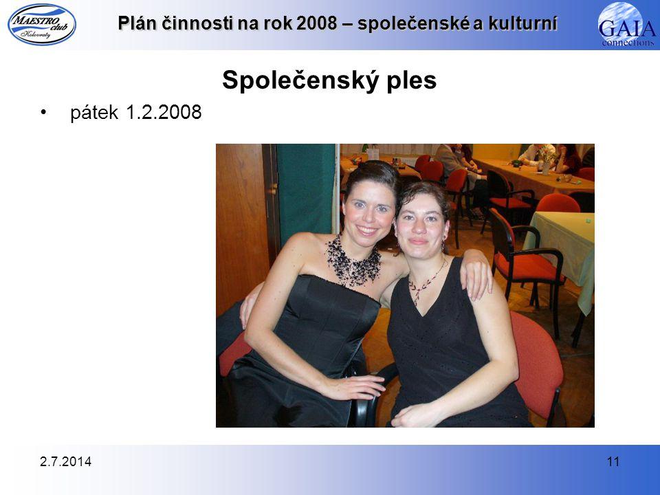 2.7.201411 Plán činnosti na rok 2008 – společenské a kulturní Společenský ples •pátek 1.2.2008