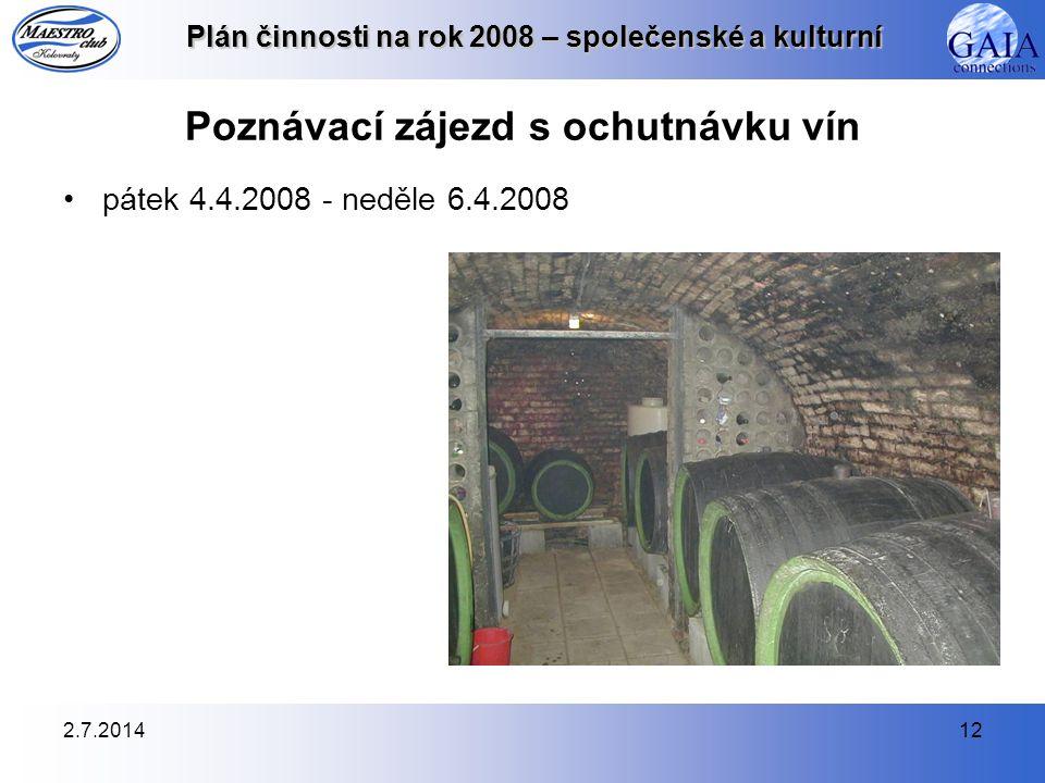 2.7.201412 Plán činnosti na rok 2008 – společenské a kulturní Poznávací zájezd s ochutnávku vín •pátek 4.4.2008 - neděle 6.4.2008