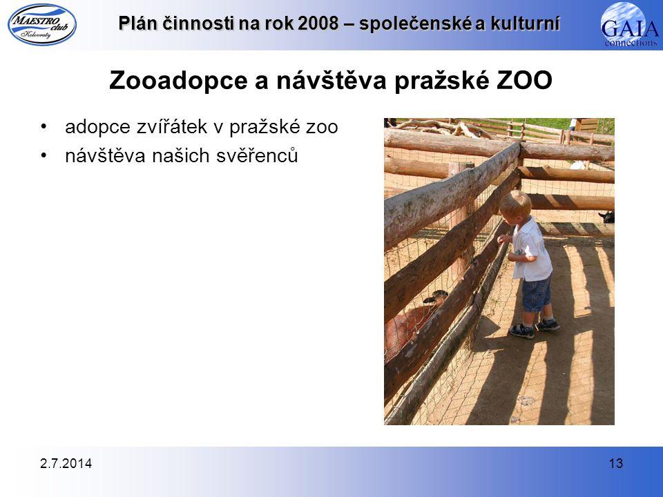 2.7.201413 Plán činnosti na rok 2008 – společenské a kulturní Zooadopce a návštěva pražské ZOO •adopce zvířátek v pražské zoo •návštěva našich svěřenc