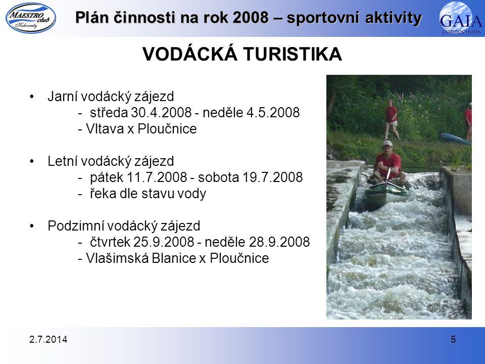 2.7.20145 Plán činnosti na rok 2008 – sportovní aktivity VODÁCKÁ TURISTIKA •Jarní vodácký zájezd - středa 30.4.2008 - neděle 4.5.2008 - Vltava x Plouč