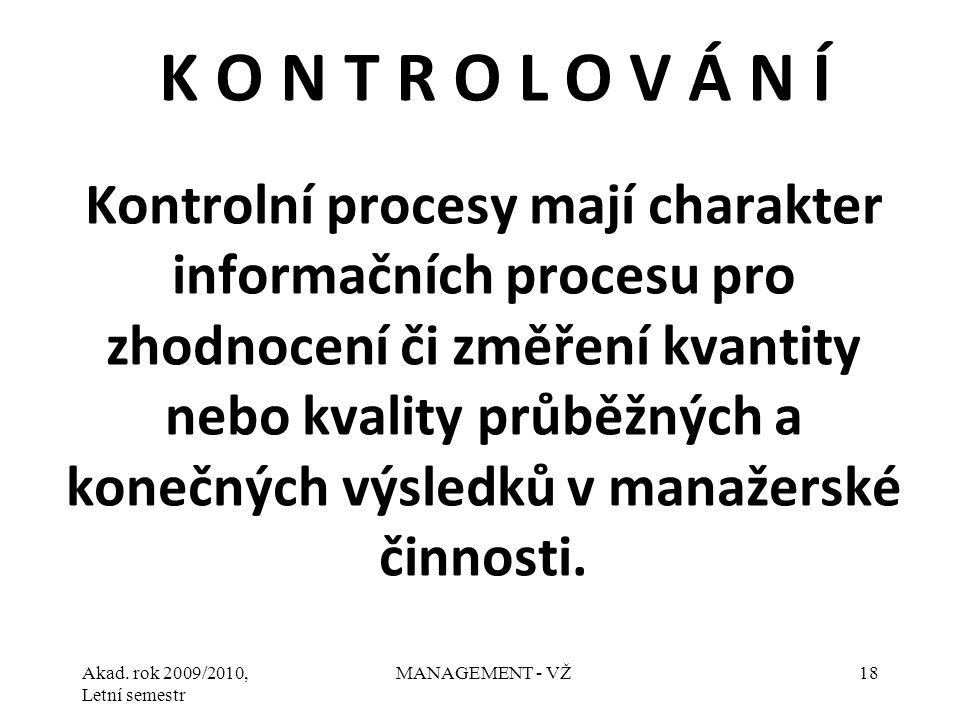 Akad. rok 2009/2010, Letní semestr MANAGEMENT - VŽ18 Kontrolní procesy mají charakter informačních procesu pro zhodnocení či změření kvantity nebo kva