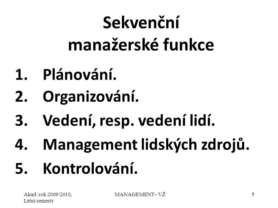 Akad. rok 2009/2010, Letní semestr MANAGEMENT - VŽ5 1.Plánování. Sekvenční manažerské funkce 2.Organizování. 3.Vedení, resp. vedení lidí. 4.Management