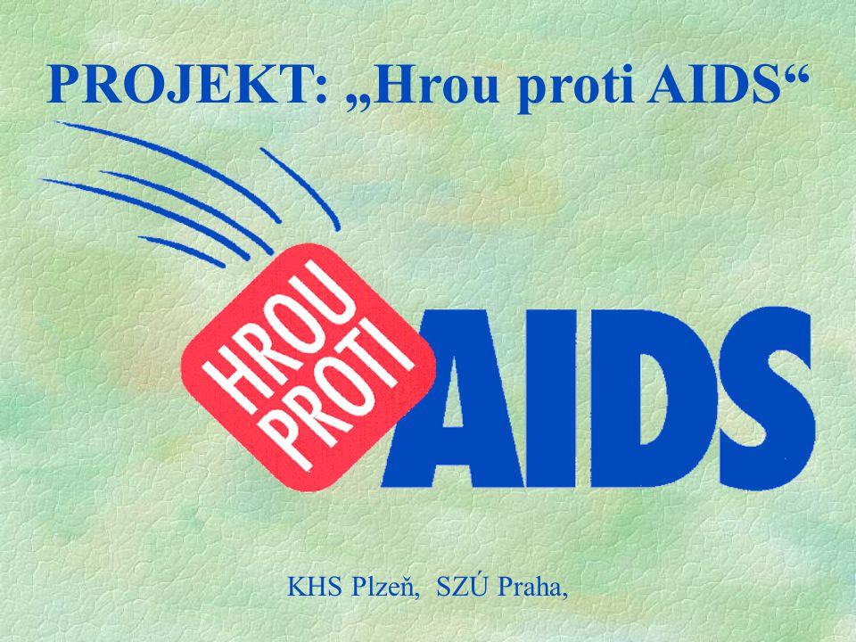 "PROJEKT: ""Hrou proti AIDS"" KHS Plzeň, SZÚ Praha,"