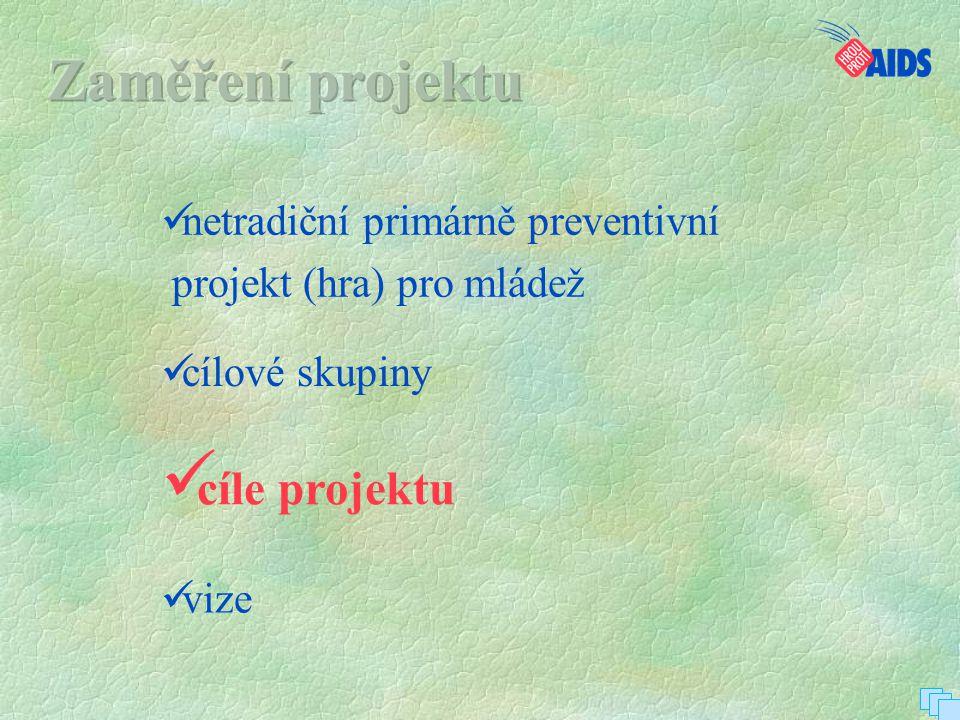  netradiční primárně preventivní  projekt (hra) pro mládež  cíle projektu  vize  cílové skupiny