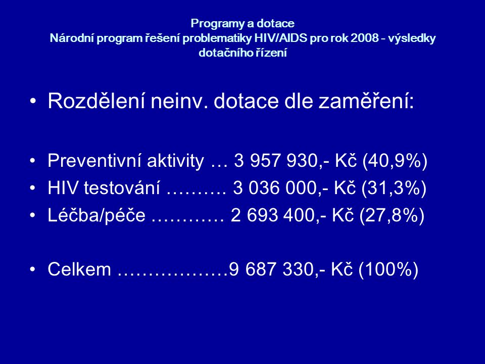 Programy a dotace Národní program řešení problematiky HIV/AIDS pro rok 2008 - výsledky dotačního řízení •Rozdělení neinv. dotace dle zaměření: •Preven