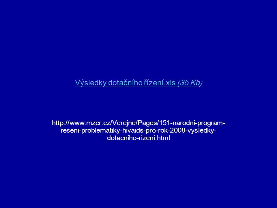 Programy a dotace Národní program řešení problematiky HIV/AIDS pro rok 2008 dotace na prevenci HIV/AIDS populační skupinapočetvýše dotacedotace na osobu 1Běžná populace (**)9 723 289 (www.czso.cz)www.czso.cz 2 163 700,- Kč22 haléřů 2Gay minorita (*)200 000 (www.code004.cz)www.code004.cz 985 930,- Kč5 Kč 3Komerční sexuální pracovnice (**) 6 300 (www.svu2000.org)www.svu2000.org 674 000,- Kč107 Kč 4Rómské etnikum (*)350 000 (http://cz.altermedia.info)http://cz.altermedia.info 36 200,- Kč10 haléřů 5Děti v diagnostických ústavech (*) 7 600 (www.lidovky.cz)www.lidovky.cz 98 200,- Kč13 Kč * Prevence bez nákladů na HIV testování ** Prevence spojená s HIV testováním