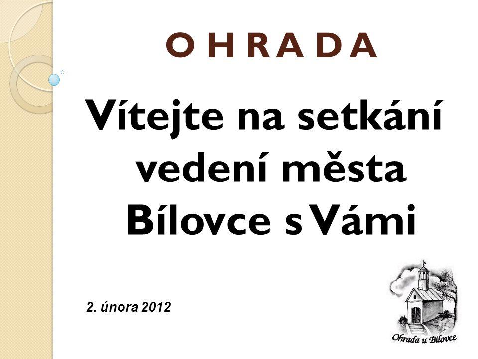 O H R A D A Vítejte na setkání vedení města Bílovce s Vámi 2. února 2012