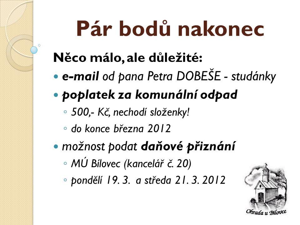 Pár bodů nakonec Něco málo, ale důležité:  e-mail od pana Petra DOBEŠE - studánky  poplatek za komunální odpad ◦ 500,- Kč, nechodí složenky.
