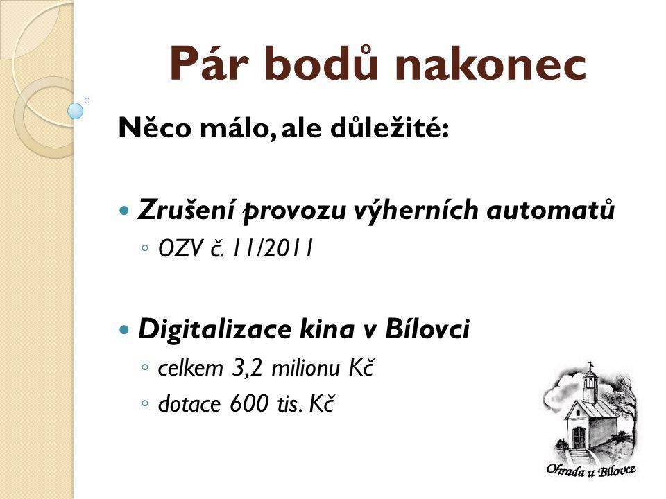 Pár bodů nakonec Něco málo, ale důležité:  Zrušení provozu výherních automatů ◦ OZV č.