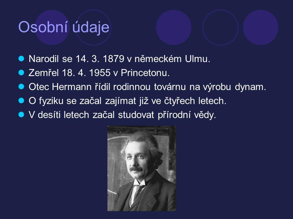Osobní údaje  Narodil se 14. 3. 1879 v německém Ulmu.  Zemřel 18. 4. 1955 v Princetonu.  Otec Hermann řídil rodinnou továrnu na výrobu dynam.  O f