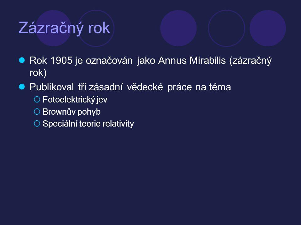 Zázračný rok  Rok 1905 je označován jako Annus Mirabilis (zázračný rok)  Publikoval tři zásadní vědecké práce na téma  Fotoelektrický jev  Brownův