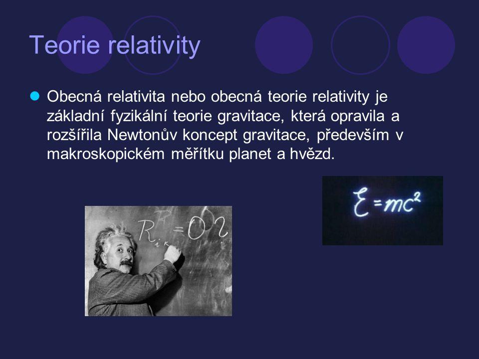 Teorie relativity  Obecná relativita nebo obecná teorie relativity je základní fyzikální teorie gravitace, která opravila a rozšířila Newtonův koncep