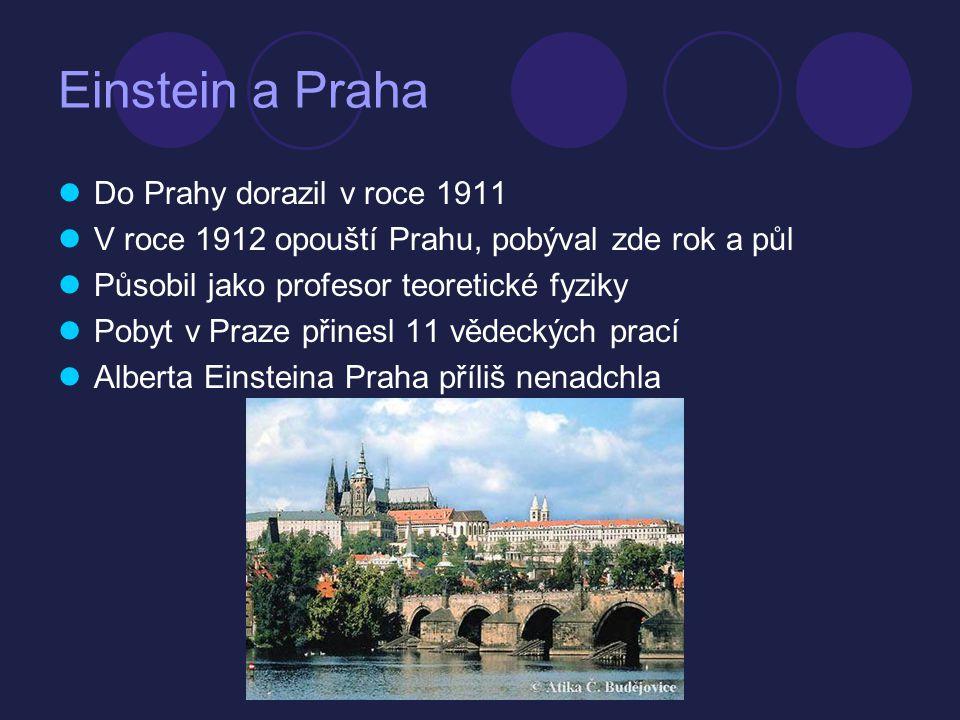 Einstein a Praha  Do Prahy dorazil v roce 1911  V roce 1912 opouští Prahu, pobýval zde rok a půl  Působil jako profesor teoretické fyziky  Pobyt v