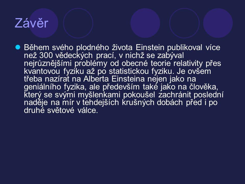 Závěr  Během svého plodného života Einstein publikoval více než 300 vědeckých prací, v nichž se zabýval nejrůznějšími problémy od obecné teorie relat