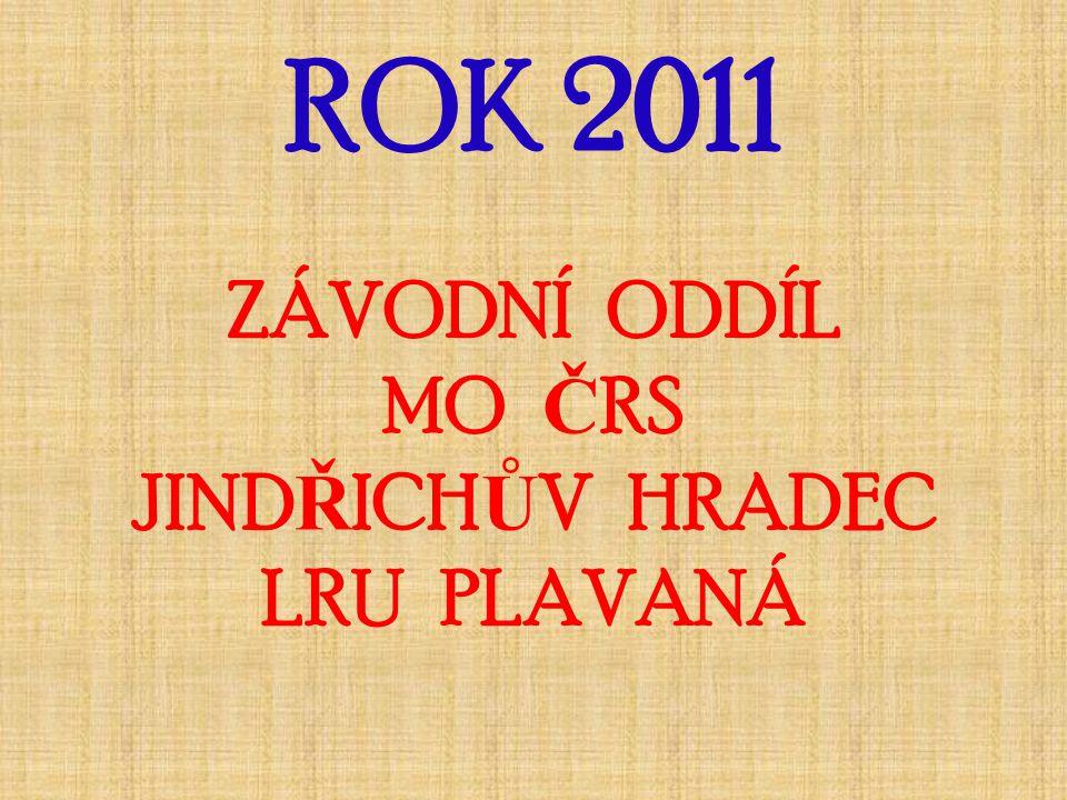 ROK 2011 ZÁVODNÍ ODDÍL MO Č RS JIND Ř ICH Ů V HRADEC LRU PLAVANÁ