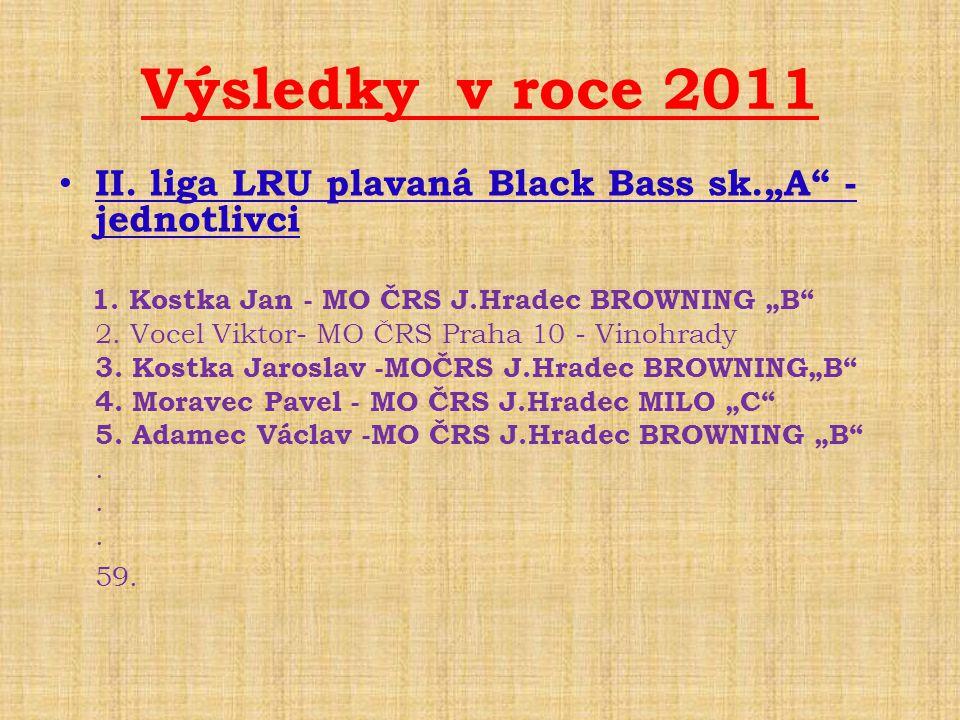 """Výsledky v roce 2011 • II. liga LRU plavaná Black Bass sk.""""A"""" - jednotlivci 1. Kostka Jan - MO ČRS J.Hradec BROWNING """"B"""" 2. Vocel Viktor- MO ČRS Praha"""