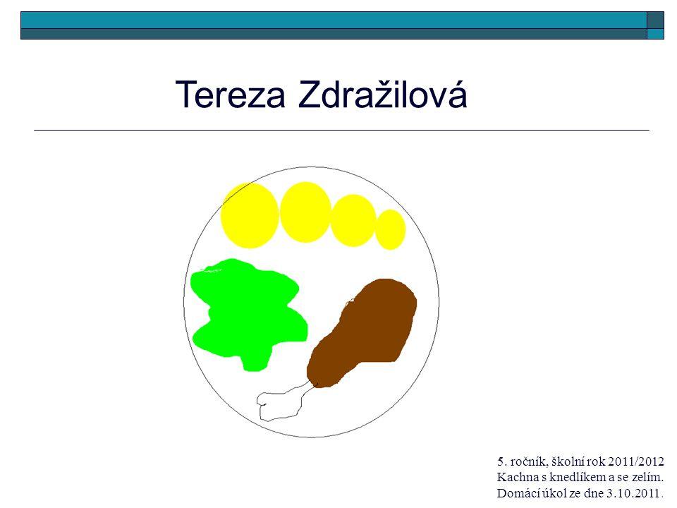 Tereza Zdražilová 5. ročník, školní rok 2011/2012 Kachna s knedlíkem a se zelím. Domácí úkol ze dne 3.10.2011.