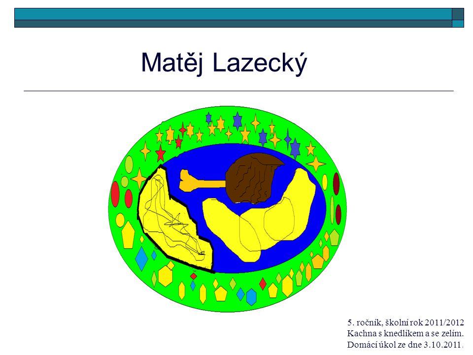 5. ročník, školní rok 2011/2012 Kachna s knedlíkem a se zelím. Domácí úkol ze dne 3.10.2011. Matěj Lazecký