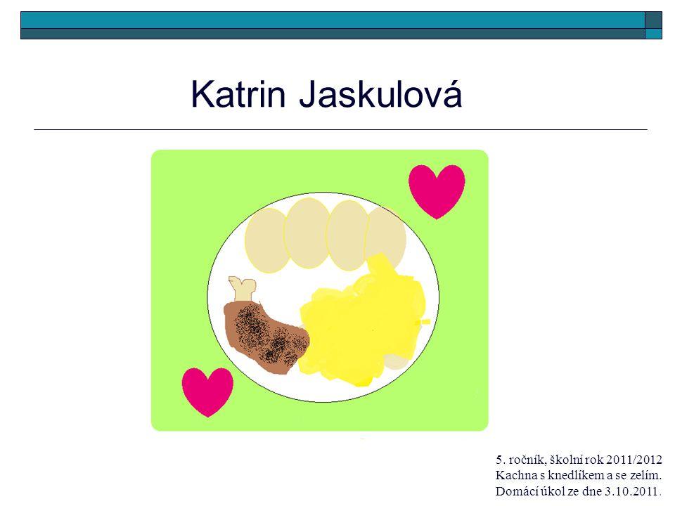 Katrin Jaskulová 5. ročník, školní rok 2011/2012 Kachna s knedlíkem a se zelím. Domácí úkol ze dne 3.10.2011.