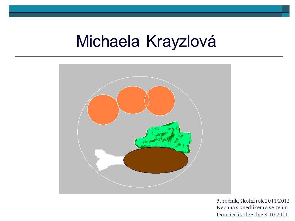 Michaela Krayzlová 5. ročník, školní rok 2011/2012 Kachna s knedlíkem a se zelím. Domácí úkol ze dne 3.10.2011.