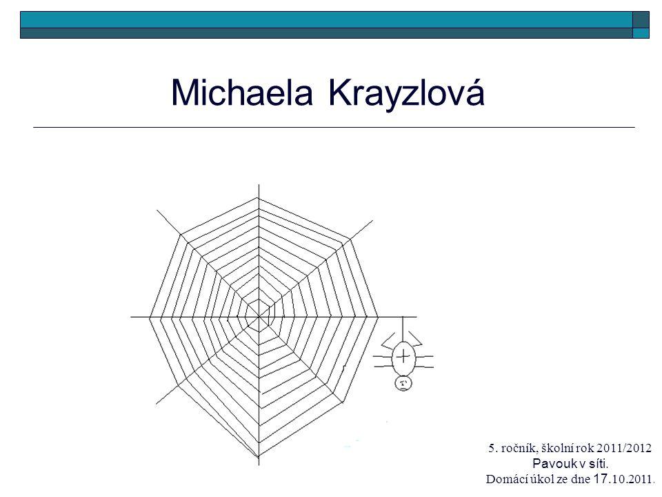 Michaela Krayzlová 5. ročník, školní rok 2011/2012 Pavouk v síti. Domácí úkol ze dne 17.10.2011.