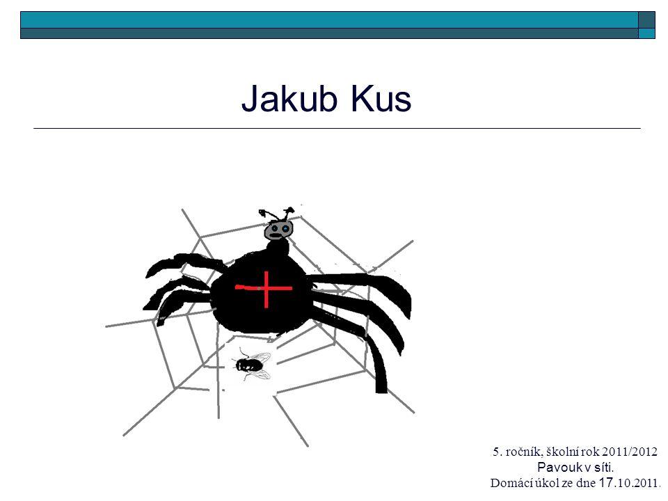 Jakub Kus 5. ročník, školní rok 2011/2012 Pavouk v síti. Domácí úkol ze dne 17.10.2011.
