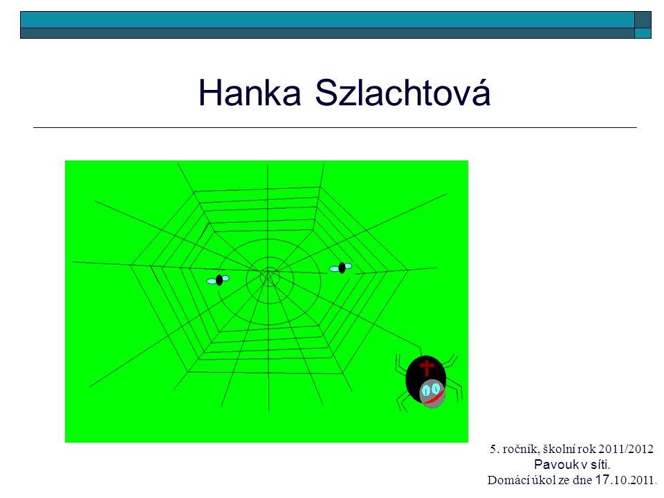 Hanka Szlachtová 5. ročník, školní rok 2011/2012 Pavouk v síti. Domácí úkol ze dne 17.10.2011.