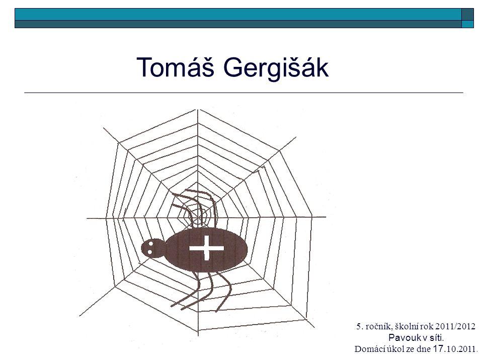 Tomáš Gergišák 5. ročník, školní rok 2011/2012 Pavouk v síti. Domácí úkol ze dne 17.10.2011.