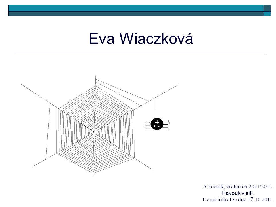 Eva Wiaczková 5. ročník, školní rok 2011/2012 Pavouk v síti. Domácí úkol ze dne 17.10.2011.