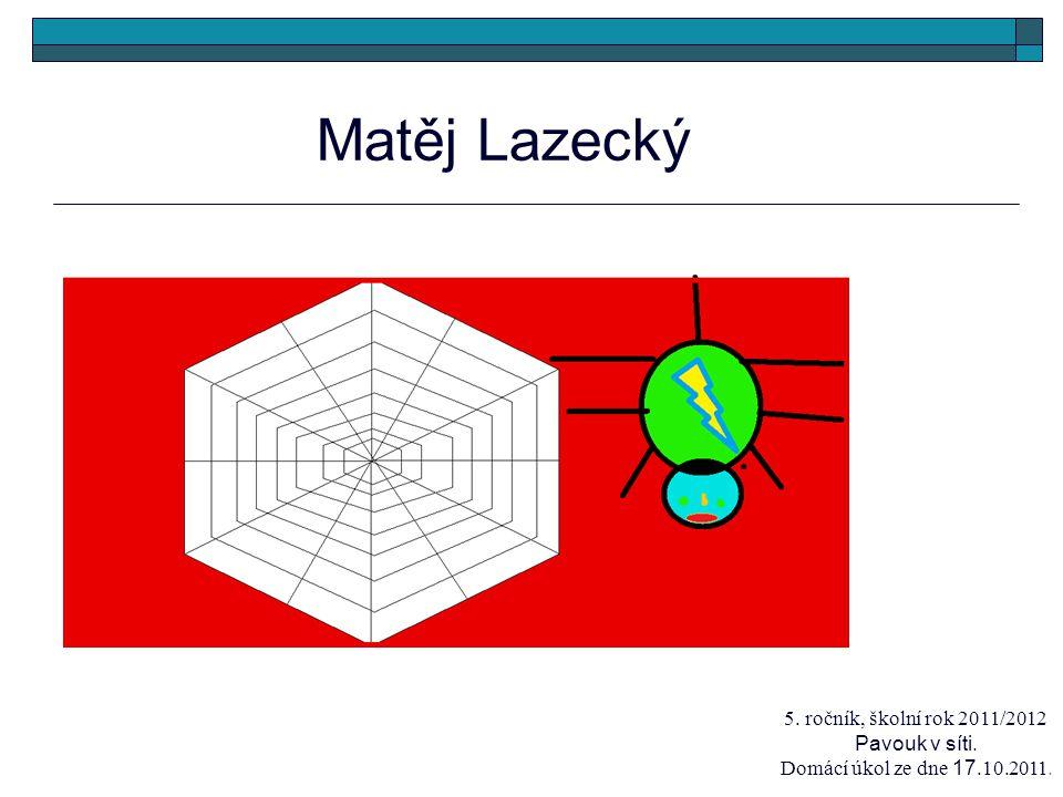 Matěj Lazecký 5. ročník, školní rok 2011/2012 Pavouk v síti. Domácí úkol ze dne 17.10.2011.