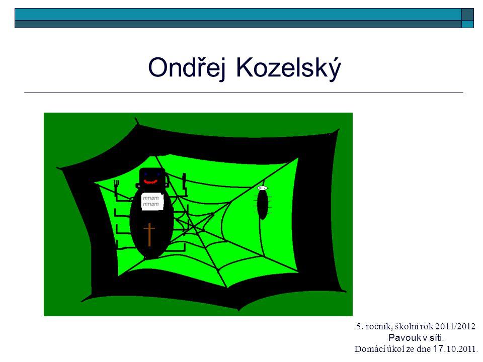 Ondřej Kozelský 5. ročník, školní rok 2011/2012 Pavouk v síti. Domácí úkol ze dne 17.10.2011.