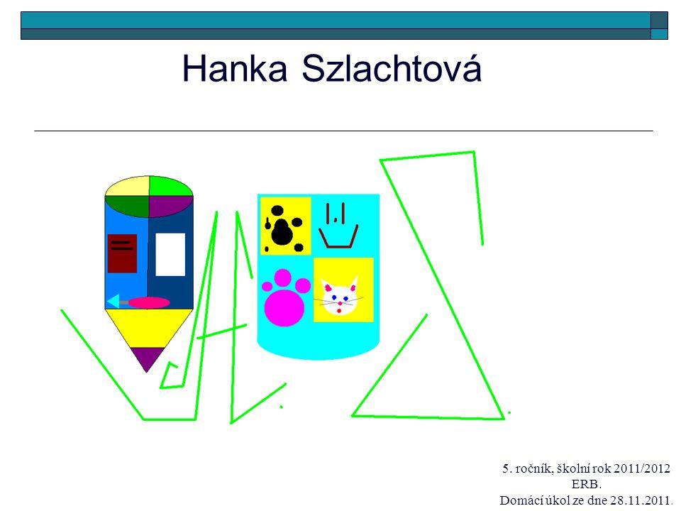 Hanka Szlachtová 5. ročník, školní rok 2011/2012 ERB. Domácí úkol ze dne 28.11.2011.