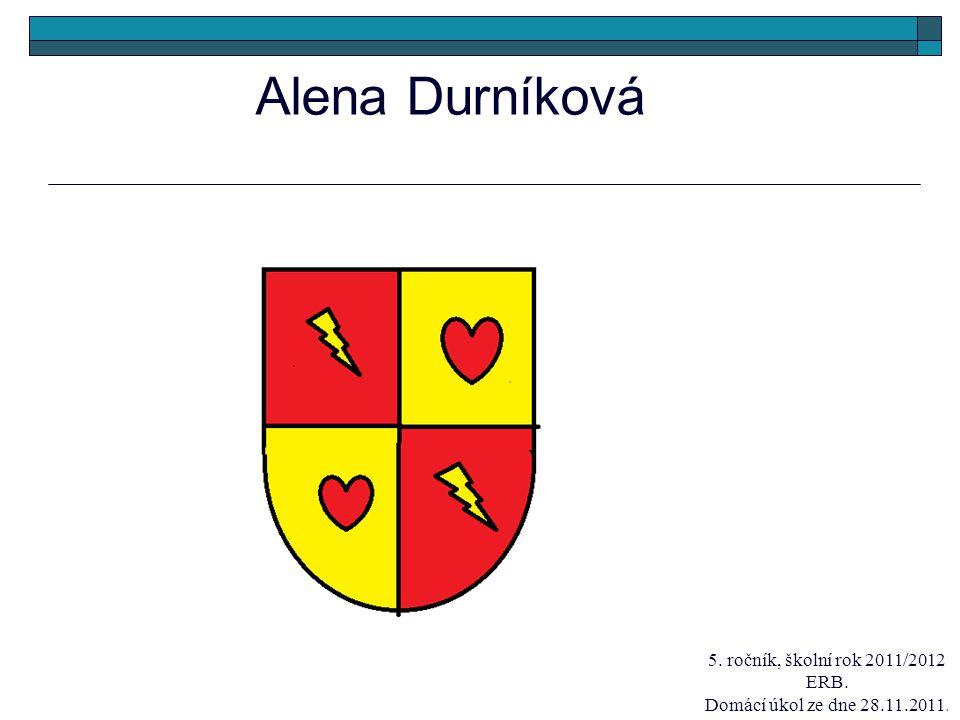 Alena Durníková 5. ročník, školní rok 2011/2012 ERB. Domácí úkol ze dne 28.11.2011.