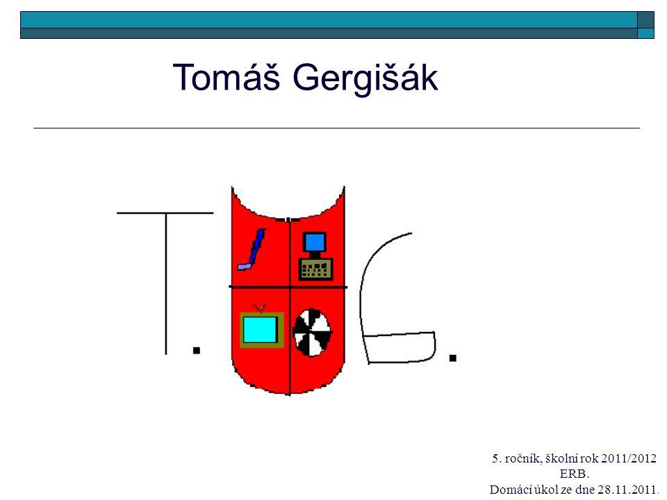 Tomáš Gergišák 5. ročník, školní rok 2011/2012 ERB. Domácí úkol ze dne 28.11.2011.