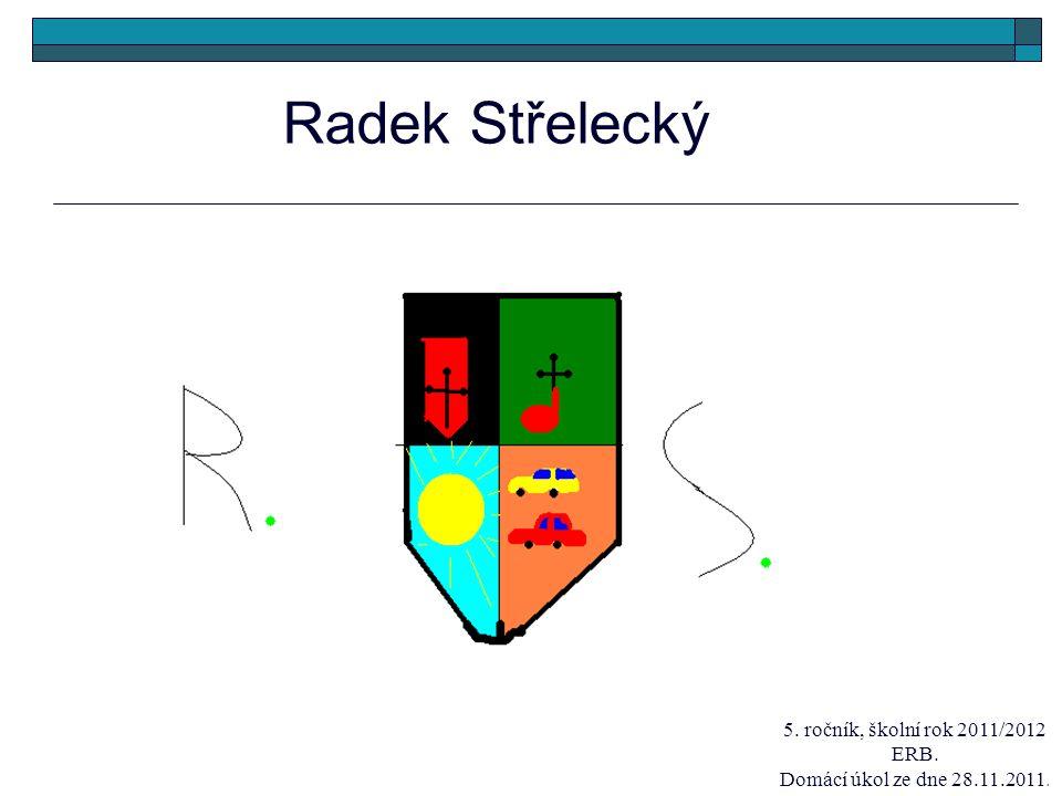 Radek Střelecký 5. ročník, školní rok 2011/2012 ERB. Domácí úkol ze dne 28.11.2011.