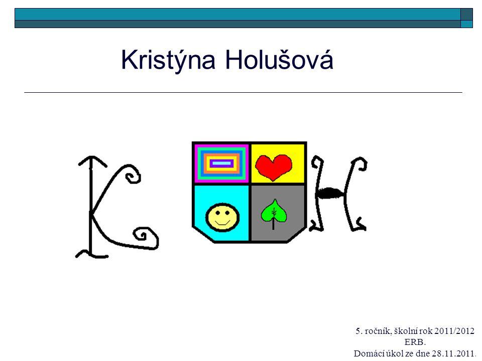 Kristýna Holušová 5. ročník, školní rok 2011/2012 ERB. Domácí úkol ze dne 28.11.2011.