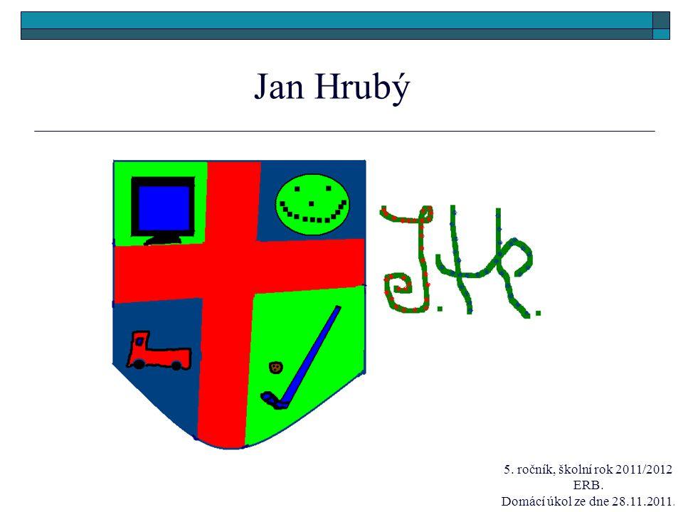 J an Hrubý 5. ročník, školní rok 2011/2012 ERB. Domácí úkol ze dne 28.11.2011.