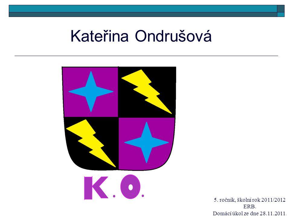 Kateřina Ondrušová 5. ročník, školní rok 2011/2012 ERB. Domácí úkol ze dne 28.11.2011.