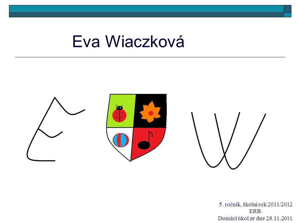 Eva Wiaczková 5. ročník, školní rok 2011/2012 ERB. Domácí úkol ze dne 28.11.2011.
