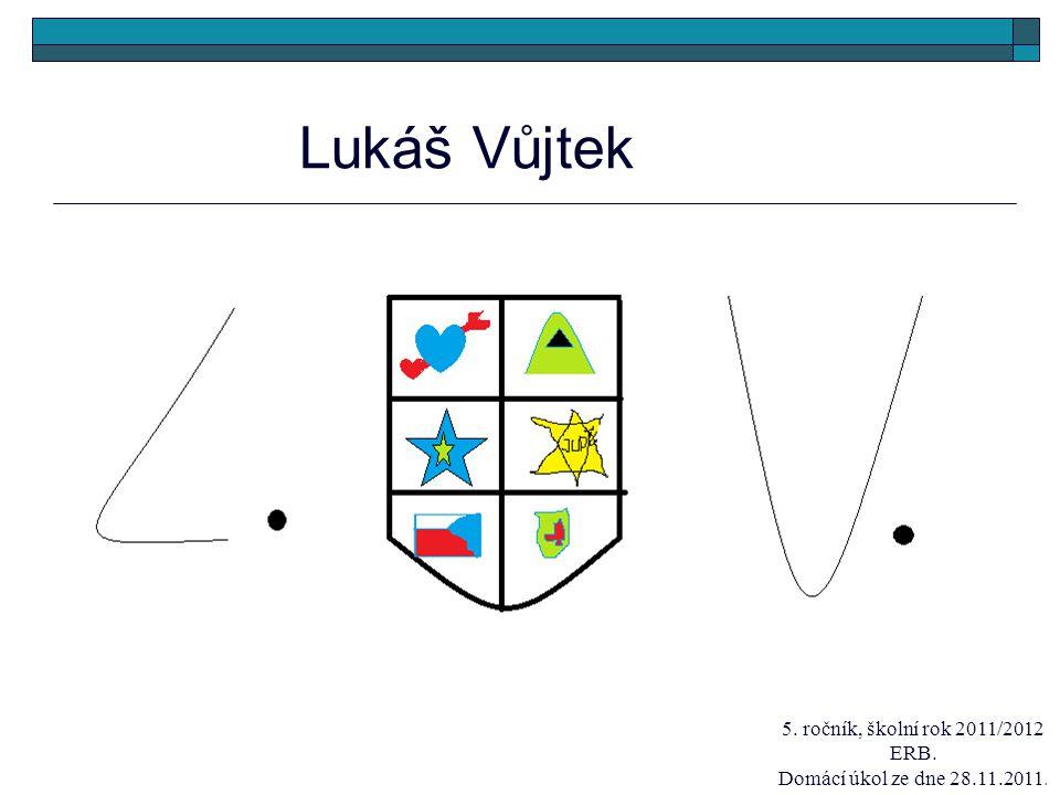 Lukáš Vůjtek 5. ročník, školní rok 2011/2012 ERB. Domácí úkol ze dne 28.11.2011.