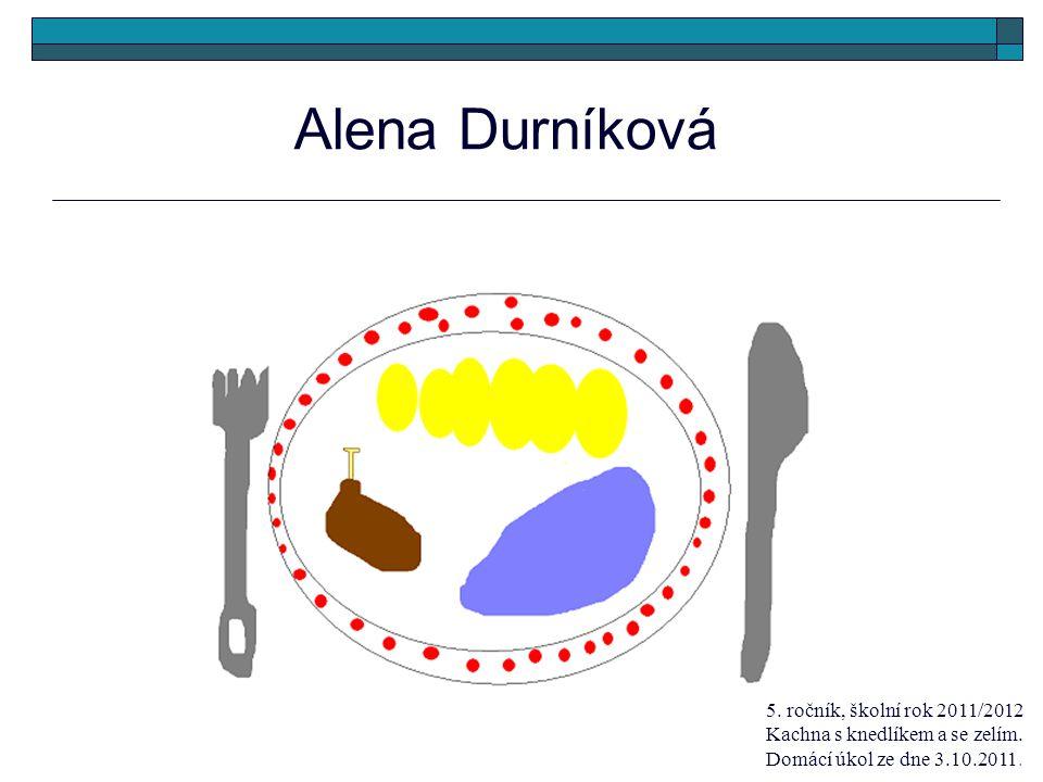Alena Durníková 5. ročník, školní rok 2011/2012 Kachna s knedlíkem a se zelím. Domácí úkol ze dne 3.10.2011.