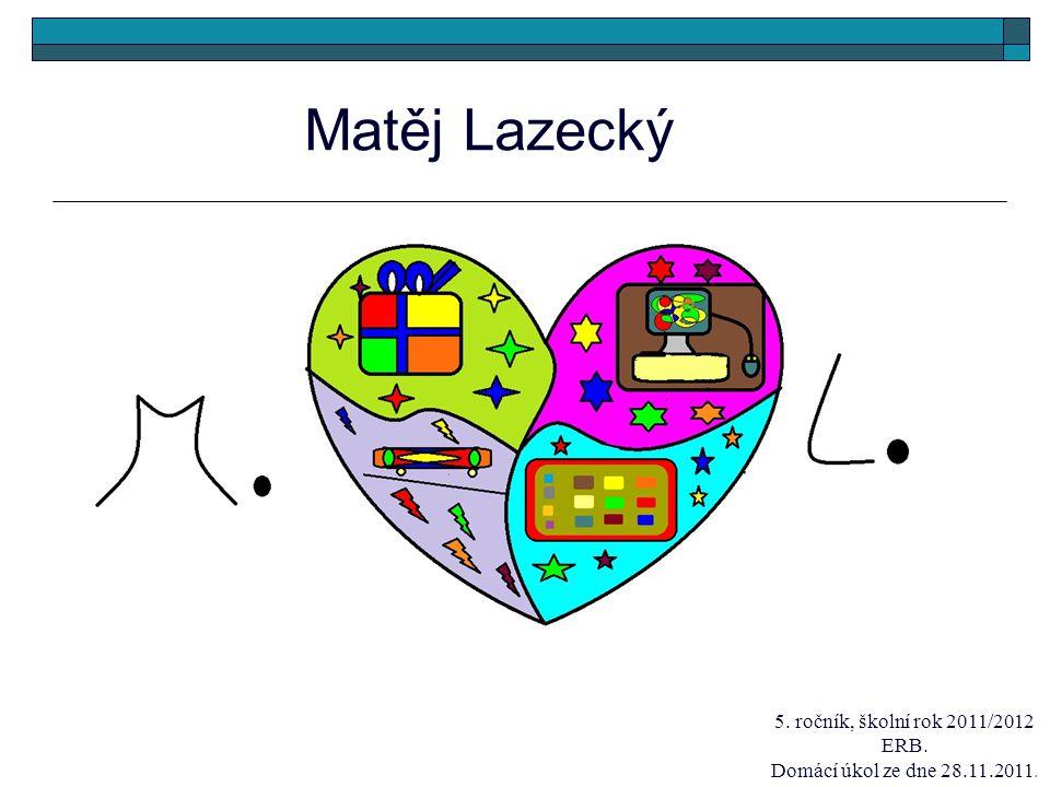 Matěj Lazecký 5. ročník, školní rok 2011/2012 ERB. Domácí úkol ze dne 28.11.2011.
