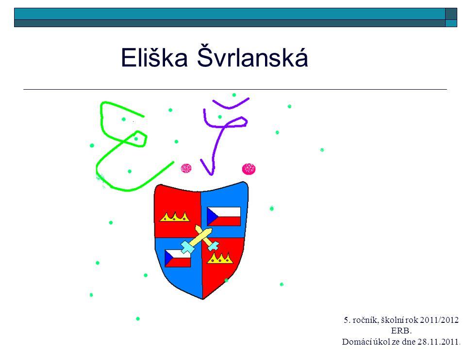Eliška Švrlanská 5. ročník, školní rok 2011/2012 ERB. Domácí úkol ze dne 28.11.2011.